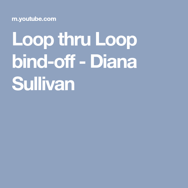 Loop Thru Loop Bind-off - Diana Sullivan