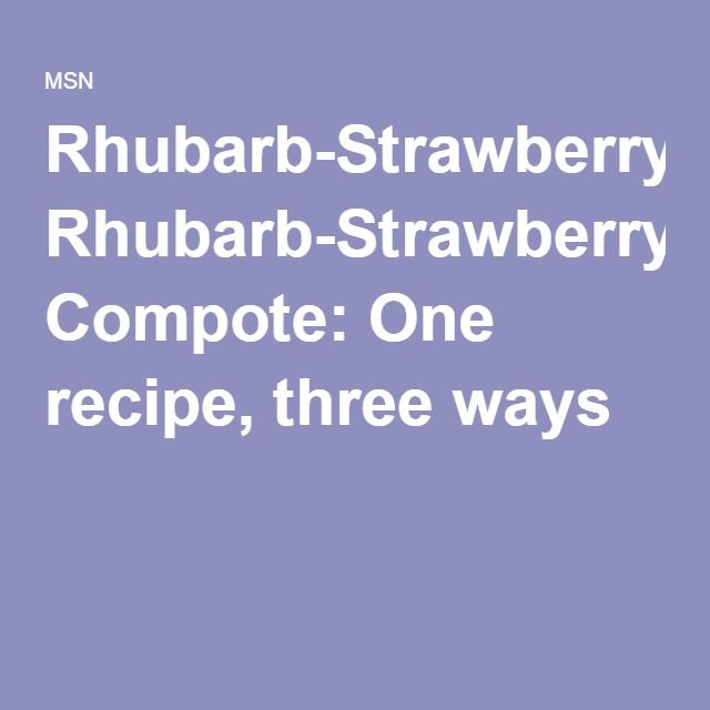 Rhubarb-Strawberry Compote: One recipe, three ways
