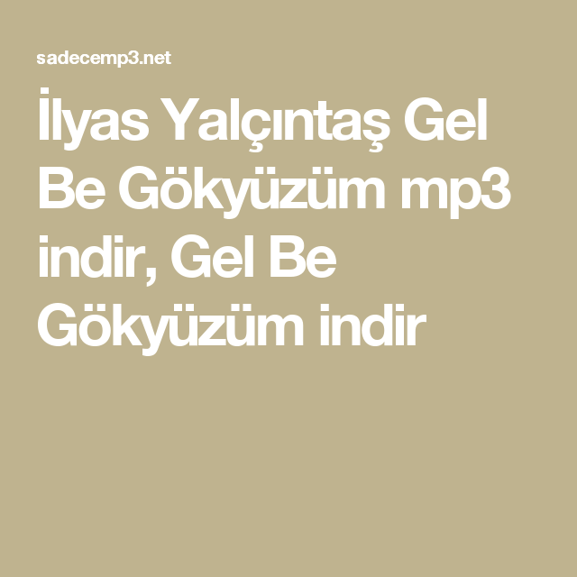 Ilyas Yalcintas Gel Be Gokyuzum Mp3 Indir Gel Be Gokyuzum Indir Gelin Insan