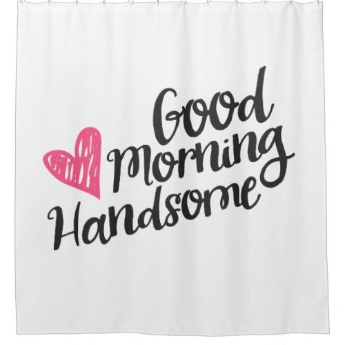 Good Morning Handsome Hand Drawn Quote Shower Curtain   Just Married ...