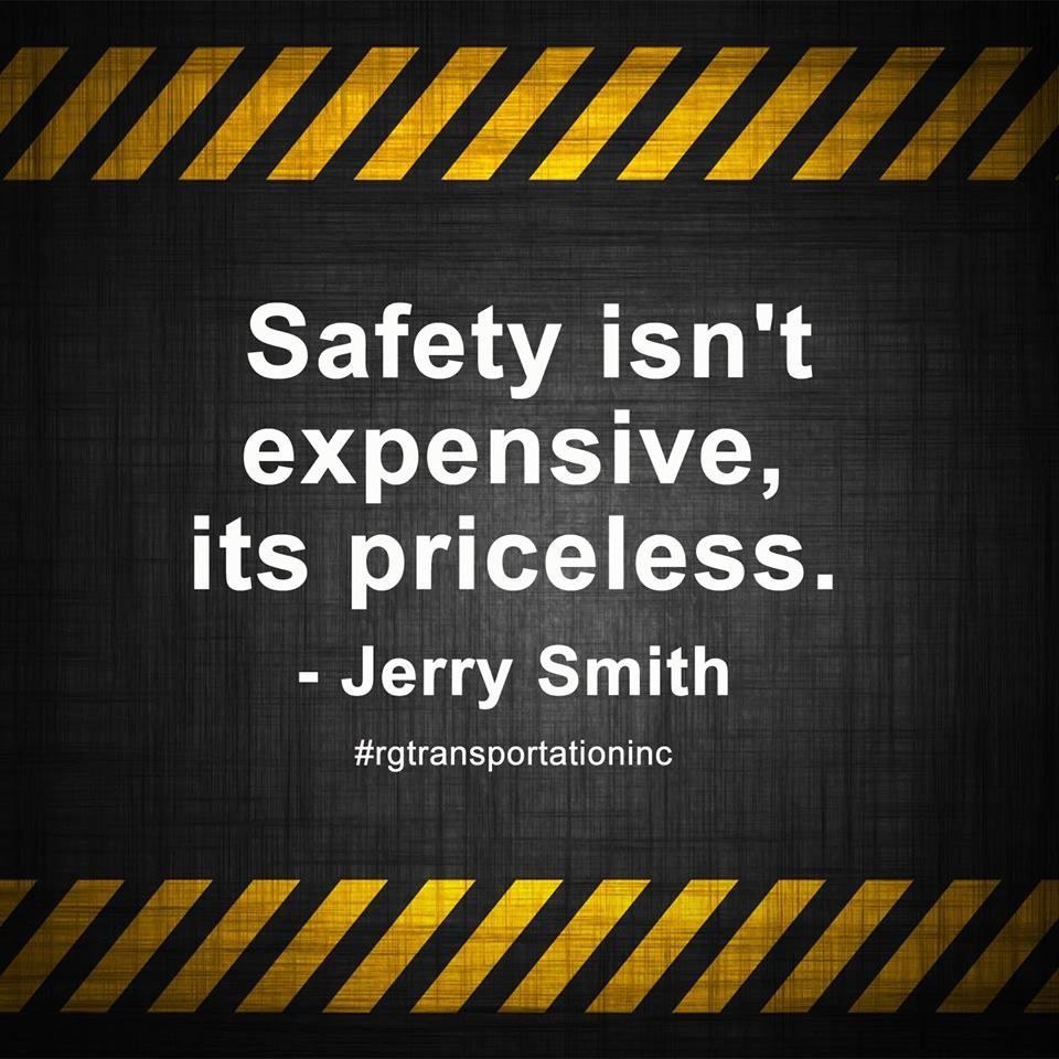 Safety isn't expensive, its priceless. Jerry Smith