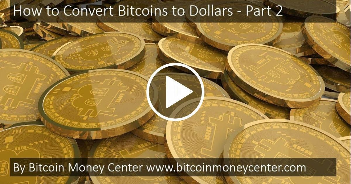 Bitcoin Money How To Convert Bitcoins Dollars Part 2 Yours Videomarketing
