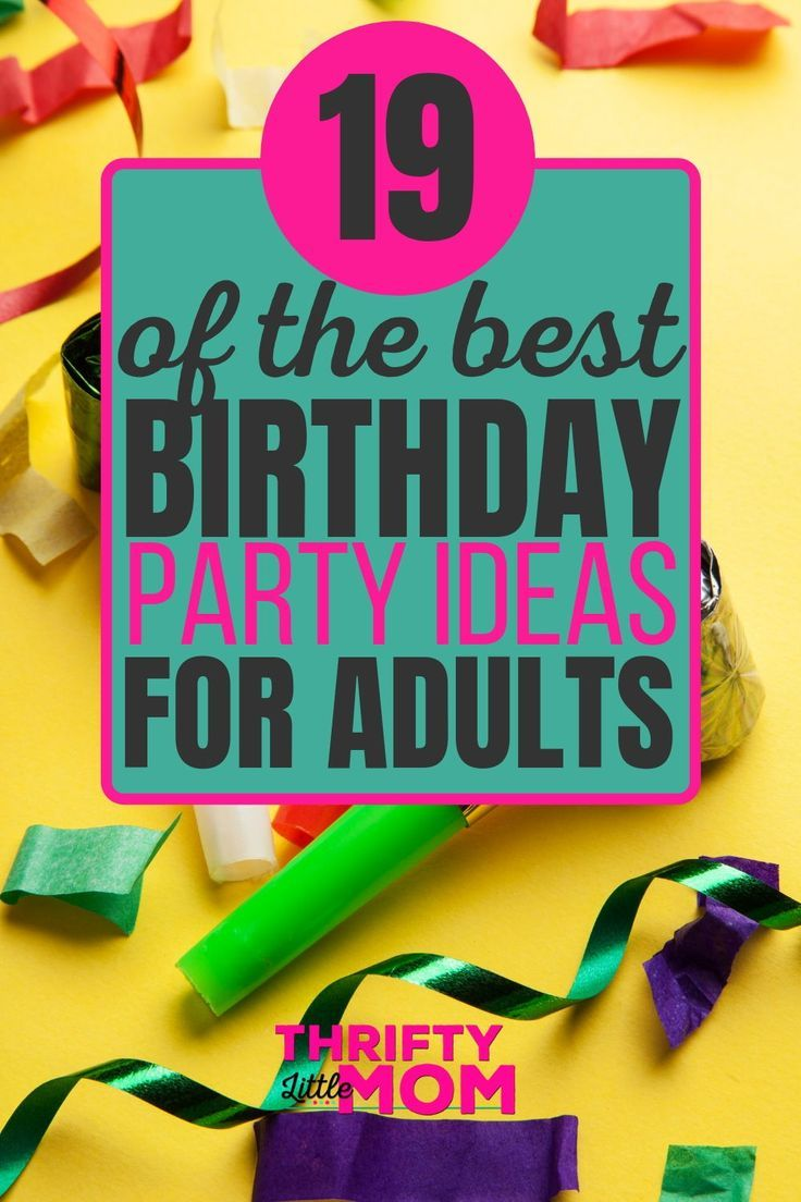 19 Ideas for How To Celebrate Your Grown Up Birthday in ...
