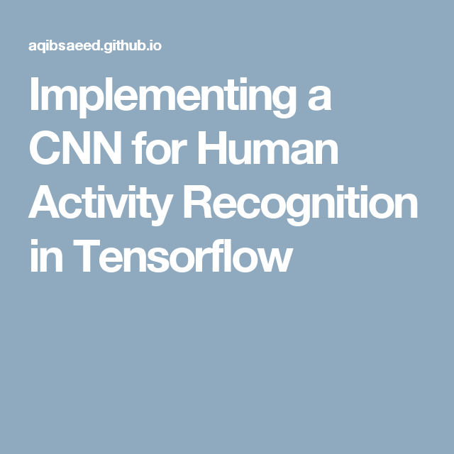 Implementing a CNN for Human Activity Recognition in