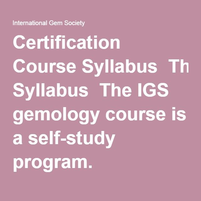 Certification Course Syllabus The IGS gemology course is a