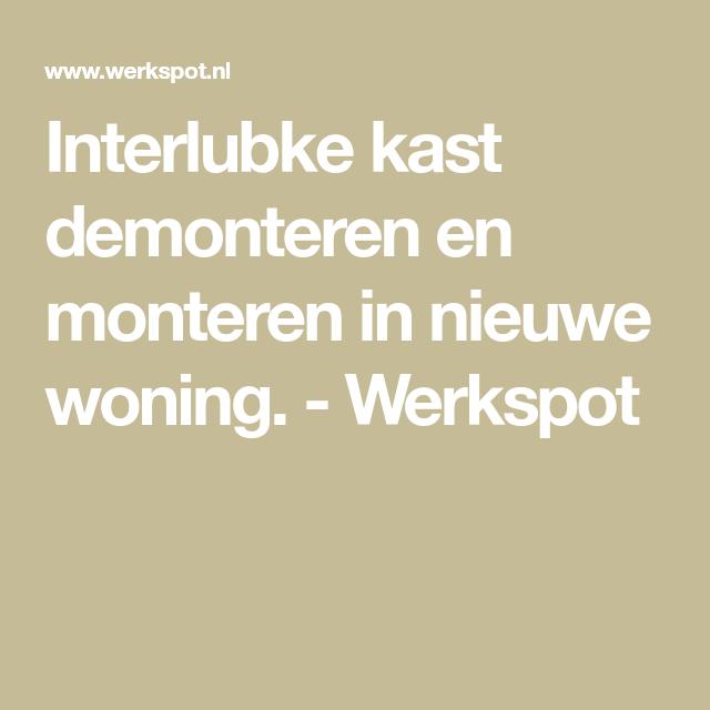 Interlubke Kast Demonteren En Monteren In Nieuwe Woning