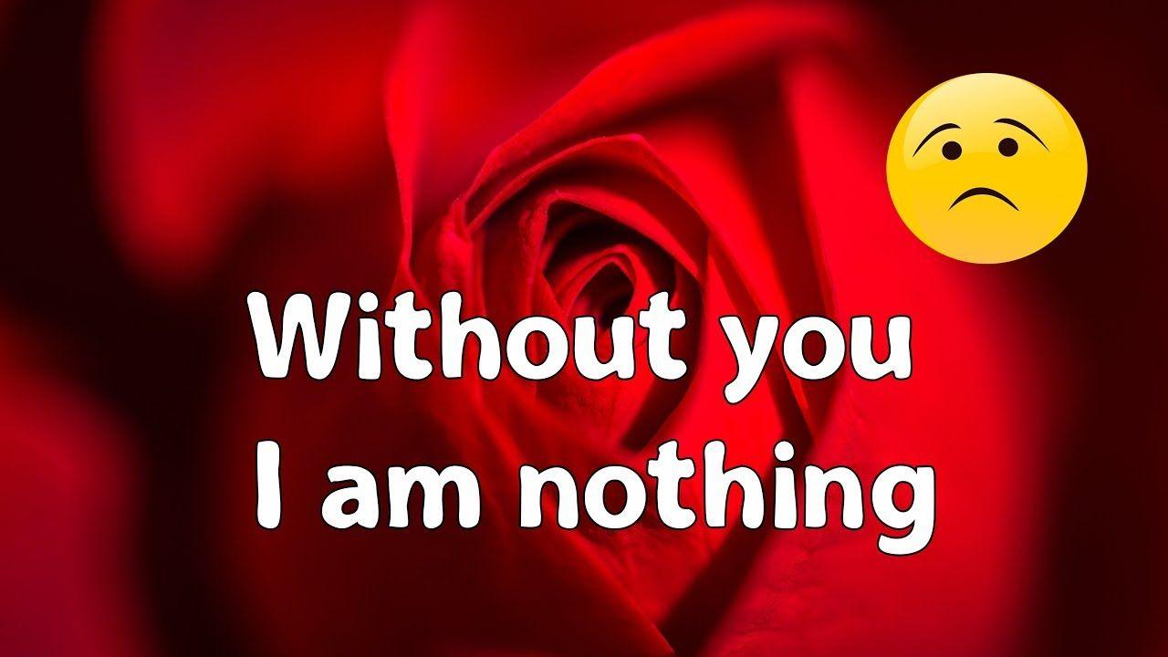 Without you i am nothing 😟 i miss you 💘 youtube