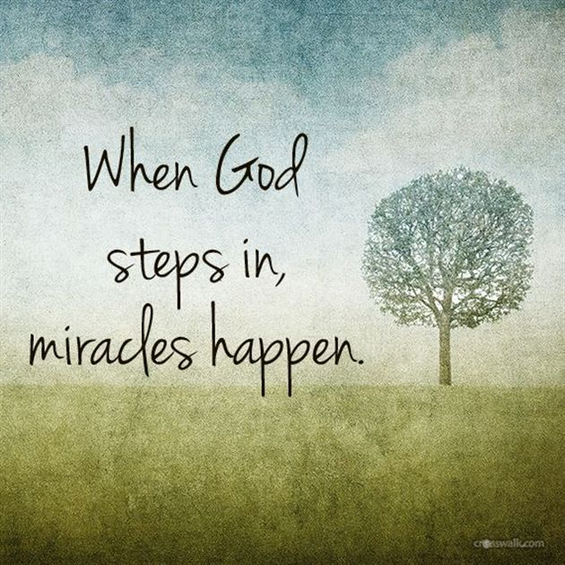 When God Steps In Miracles Happen Miracle Quotes Miracles Do Happen Believe In Miracles