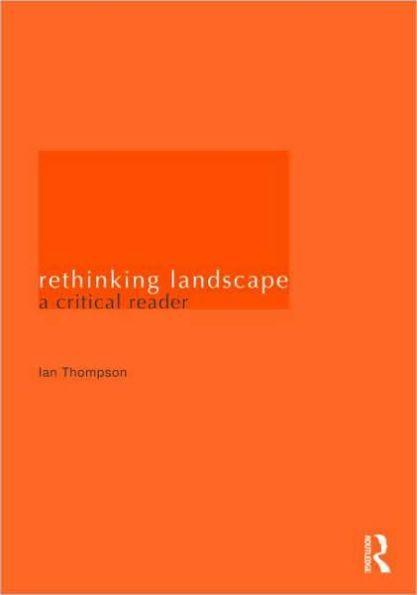 Rethinking Landscape: A Critical Reader