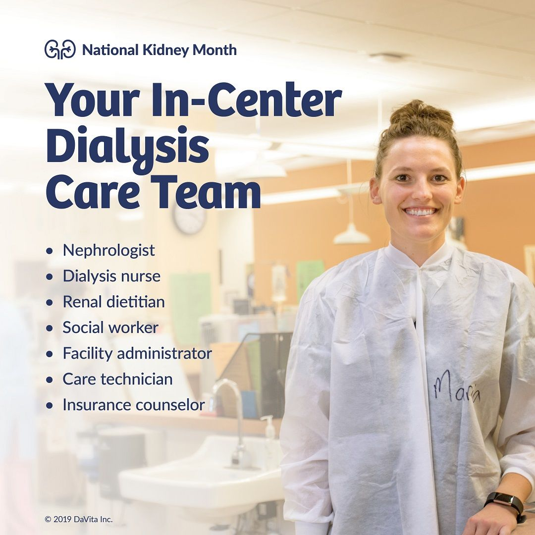 Your DaVita in-center dialysis care team is made up of