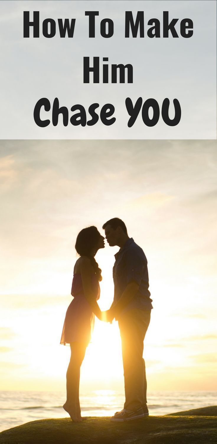 How to make him chase you thenewpriority make him