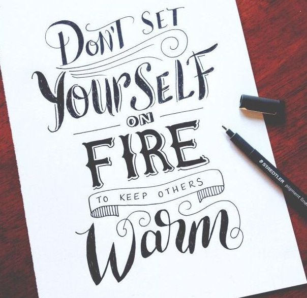 Dont Set Yourself On Fire To Keep Others Warm Quotes Quotes