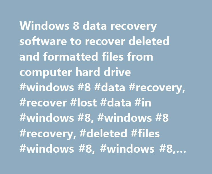 Windows 8 data recovery software to recover deleted and formatted.