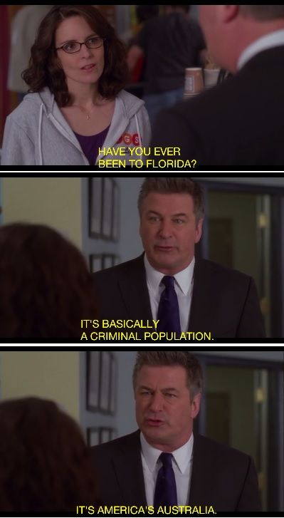 Image result for Have you ever been to Florida? It's basically a criminal population. It's America's Australia! Jack Donaghy