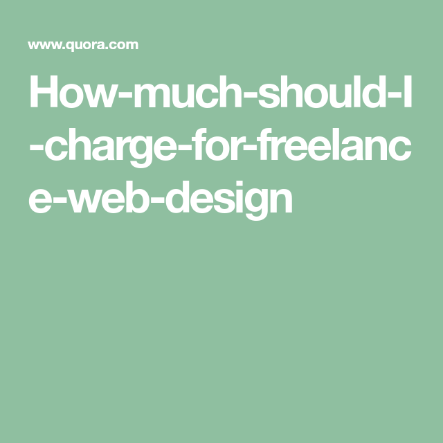 How Much Should I Charge For Freelance Web Design Web Design Freelance Web Design Creative Resume