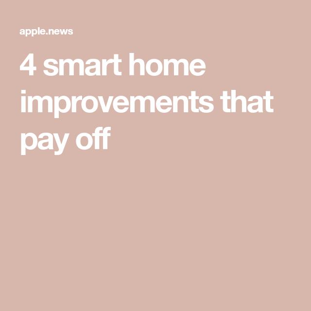 4 smart home improvements that pay off — My San Antonio