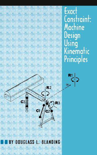 Exact constraint : machine design using kinematic principles / Douglass L. Blanding