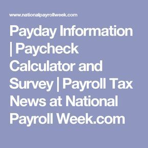 Payday Information  Paycheck Calculator And Survey  Payroll Tax