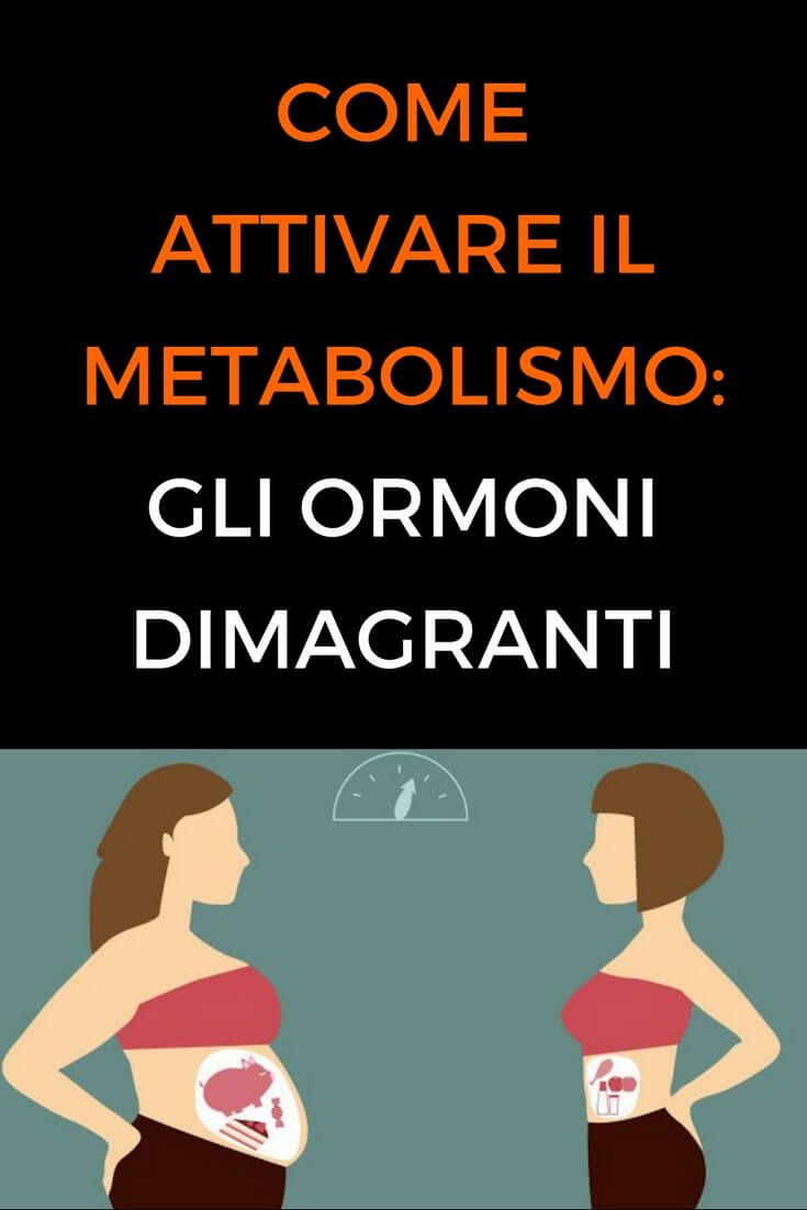 come si fa per dimagrire in fretta come si fa per riattivare il metabolismo