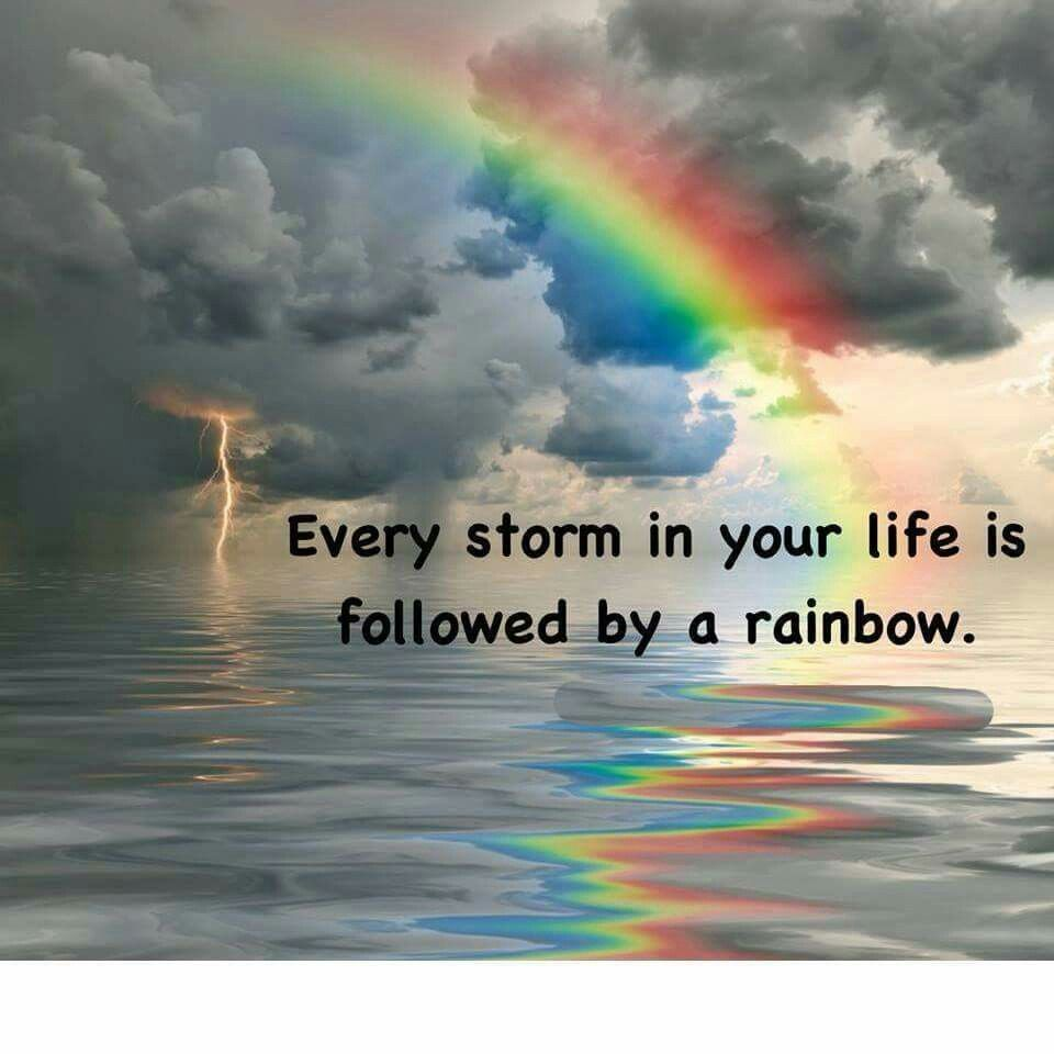 Every storm in your life is followed by a rainbow  Rainbow quote