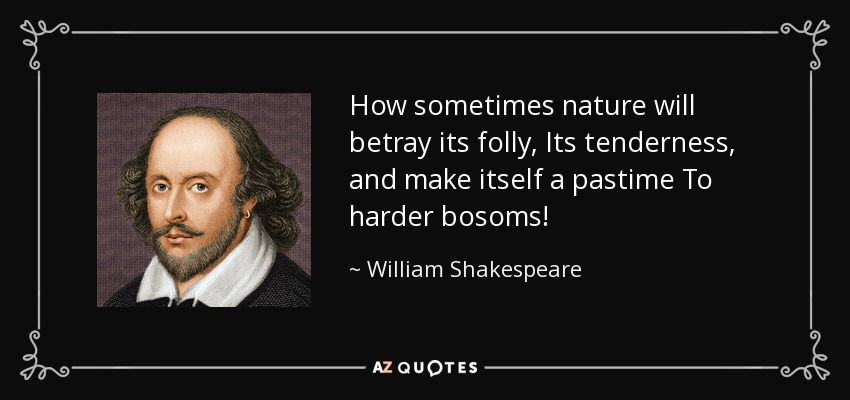 I Ii 150 Leontes How Sometimes Nature Will Betray Its Folly Shakespeare Quotes William Shakespeare William Shakespeare Quotes