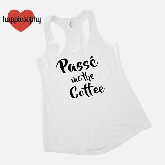 7f9903b6ac Passe Me The Coffee Womens Tank Many Colors, Racerback Ladies Tank, Dance  Shirt, Dance Teacher Shirt, Funny Dance Gift, Dancer Gift