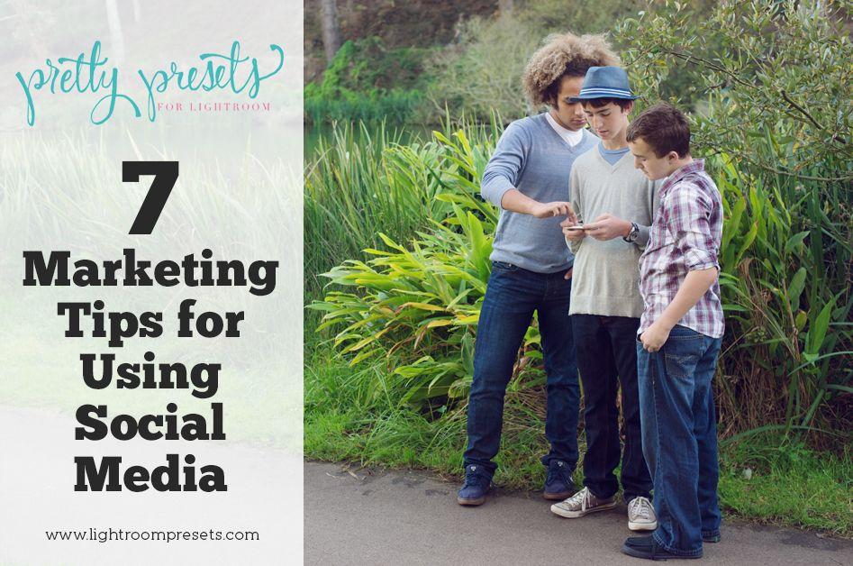 7 marketing tips for using social media