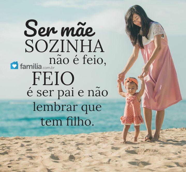 Ser Mãe Sozinha Não é Feio Feio é Ser Pai E Não Lembrar Que Tem