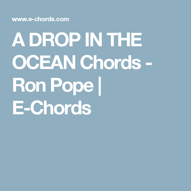A DROP IN THE OCEAN Chords - Ron Pope | E-Chords | Guitar/Music ...