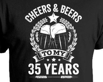 35th Birthday Gift Ideas For Men Man Cheers And Beers To My 35 Years T Shirt Old Gifts Mens CTM 236