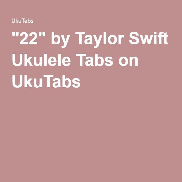 22 By Taylor Swift Ukulele Tabs On Ukutabs Ukulele Ukulele Tabs Ukulele Chords Chart
