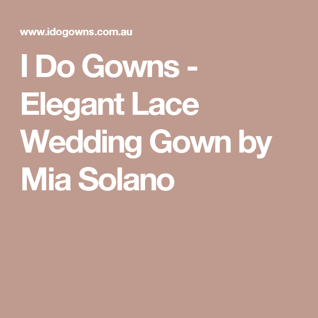 I Do Gowns - Elegant Lace Wedding Gown by Mia Solano | Wedding ...