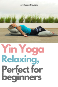 the amazing and relaxing benefits of yin yoga postures to