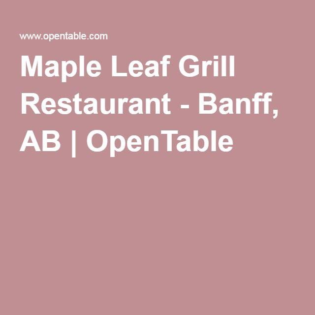Maple Leaf Grill Restaurant Banff Ab Opentable Grilling