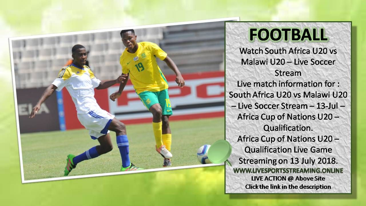 South Africa U20 v Malawi U20 Live Football 13Jul