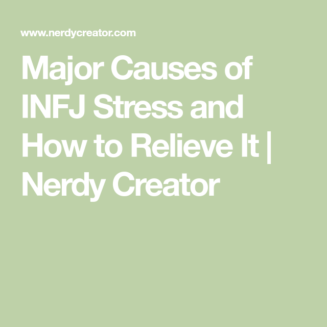 Major Causes of INFJ Stress and How to Relieve It | Nerdy Creator