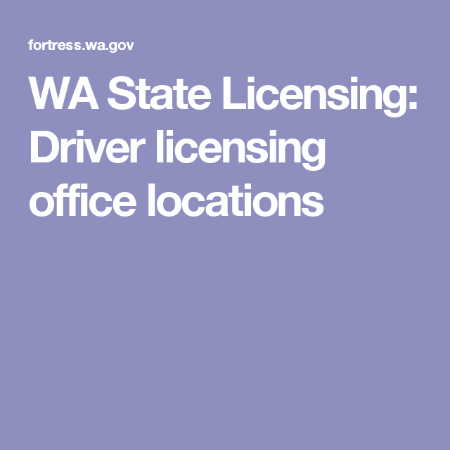 WA State Licensing: Driver licensing office locations
