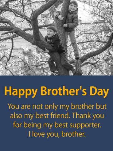 Your brother is and always will be the best person you
