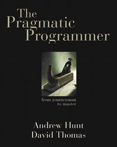 The Pragmatic Programmer: From Journeyman to Master by Andrew Hunt