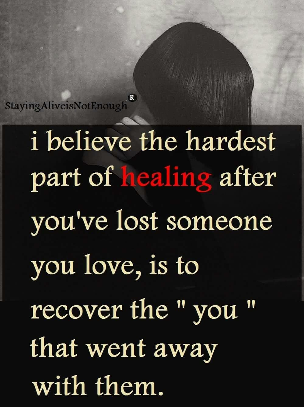 Loss Of A Loved One Quote I Believe The Hardest Part About Healing After The Loss Of A Loved