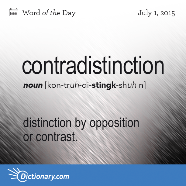 Dictionary.comu0027s Word Of The Day   Contradistinction   Distinction By  Opposition Or Contrast: