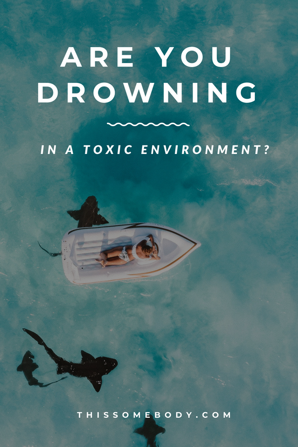 Are you drowning in a toxic environment? Work