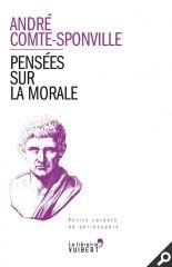 Pensées sur la morale -  André Comte-Sponville - Source : Vuibert http://www.vuibert.fr/ouvrage-9782311012255-pensees-sur-la-morale.html