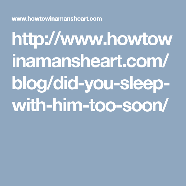 what to do if you slept with him too soon
