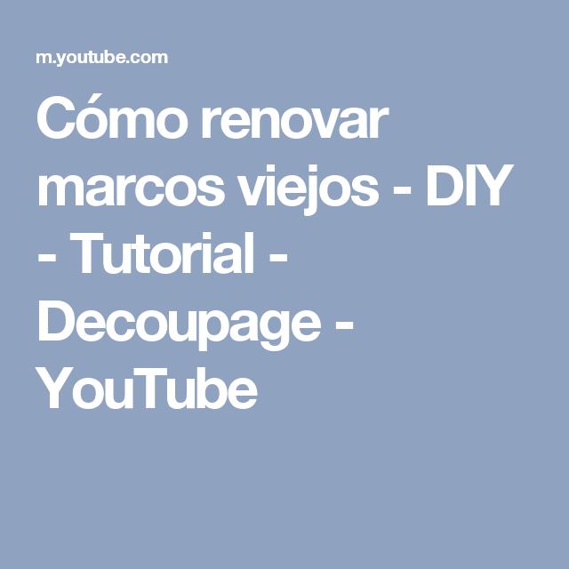 Cómo renovar marcos viejos - DIY - Tutorial - Decoupage - YouTube ...