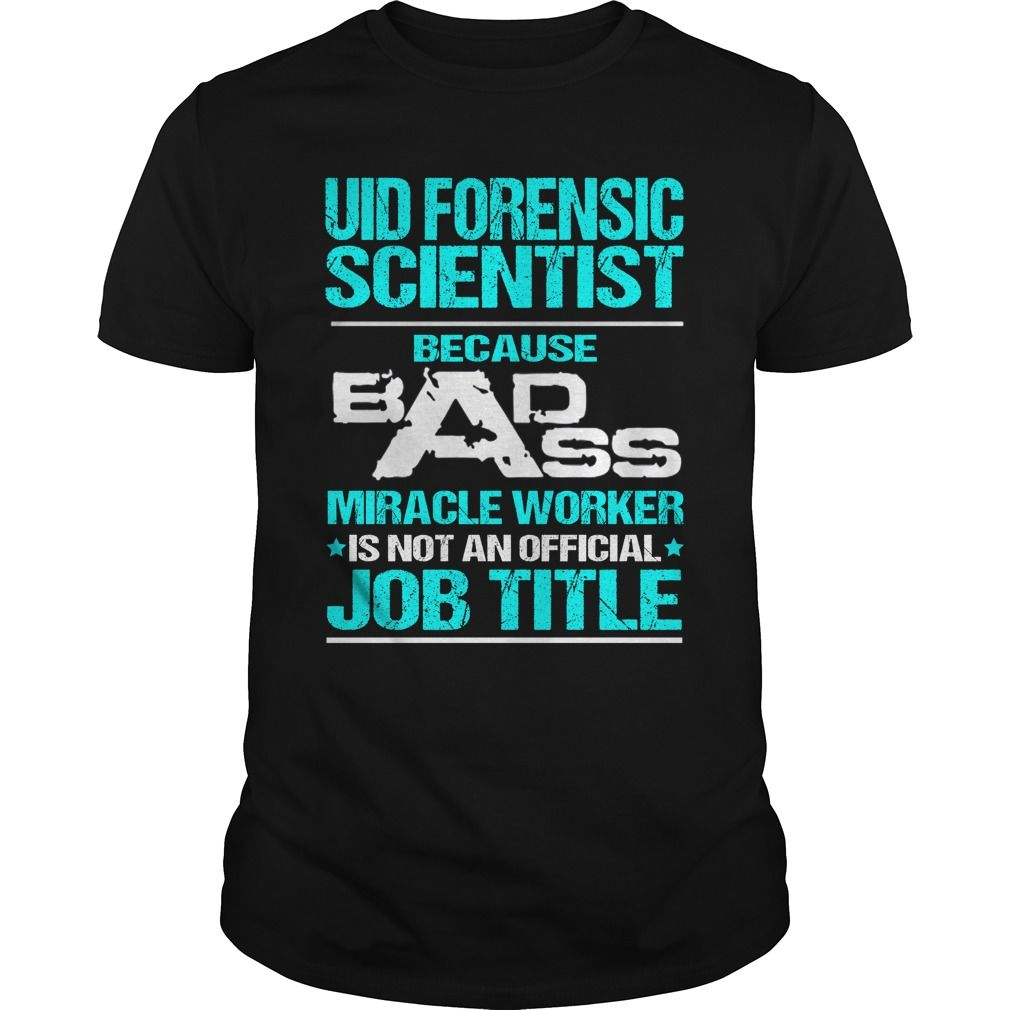 UID FORENSIC SCIENTIST Because BADASS Miracle Worker Isn't An Official Job Title T-Shirts, Hoodies. CHECK PRICE ==► https://www.sunfrog.com/LifeStyle/UID-FORENSIC-SCIENTIST--BADASS-T3-Black-Guys.html?id=41382