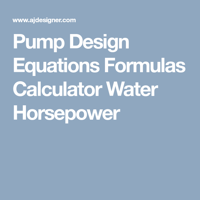 Pump Design Equations Formulas Calculator Water Horsepower ...