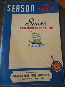 SEASON TO TASTE ~ SPICES    AND HOW TO USE THEM Published by