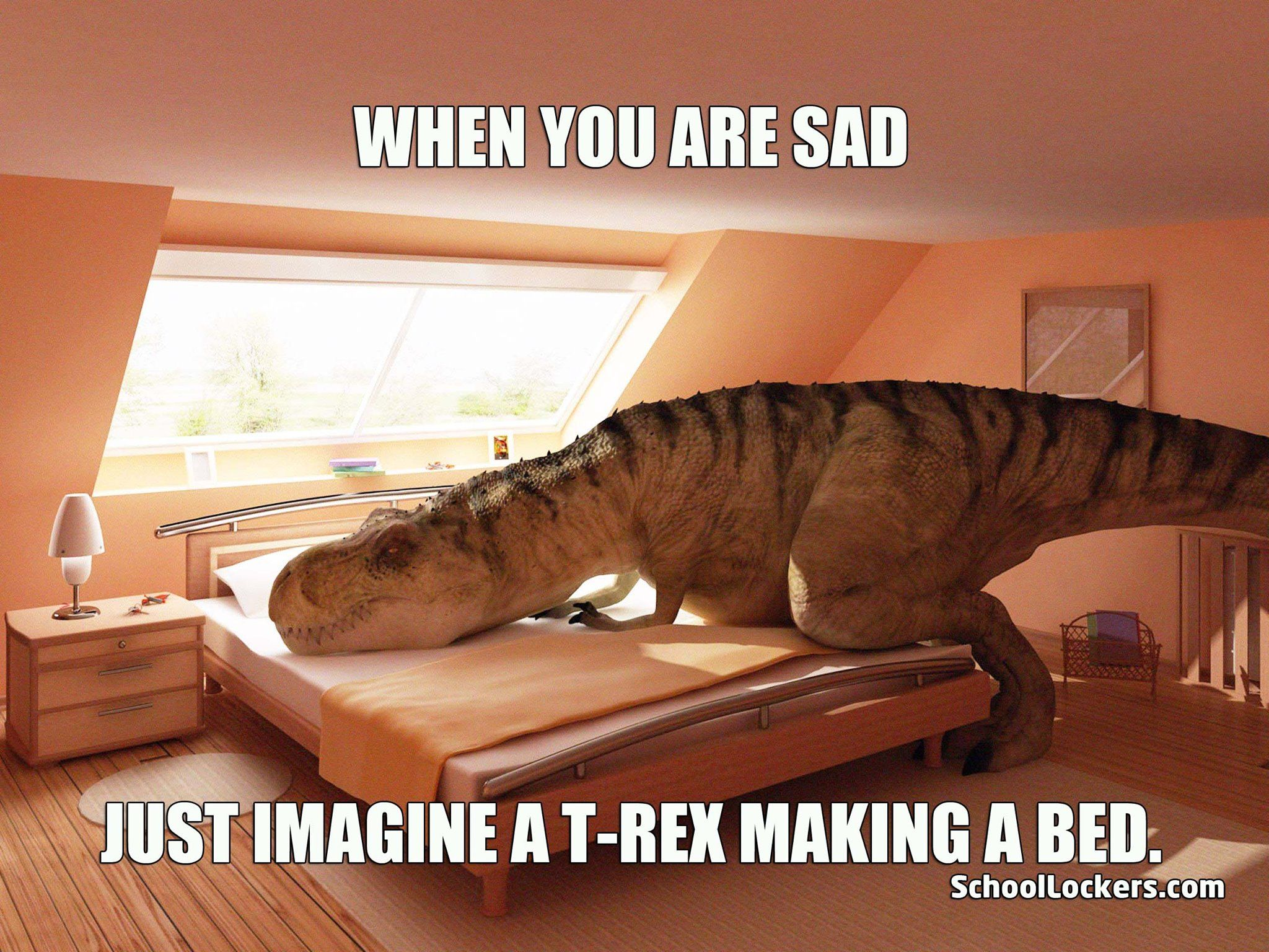 When You Re Sad Imagine A T Rex Making A Bed