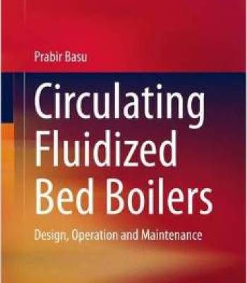 Circulating Fluidized Bed Boilers: Design Operation And Maintenance ...